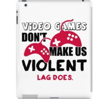 Video games don't make us violent. Lag does! iPad Case/Skin