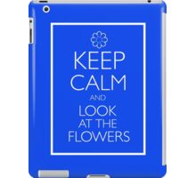 KEEP CALM AND LOOK AT THE FLOWERS iPad Case/Skin
