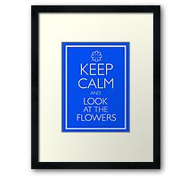 KEEP CALM AND LOOK AT THE FLOWERS Framed Print