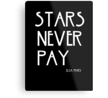 STARS NEVER PAY Metal Print