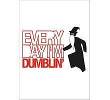 Every Day I'm Dumblin' Photographic Print
