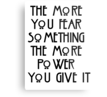 the more you fear something, the more power you give it Metal Print