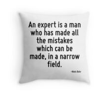 An expert is a man who has made all the mistakes which can be made, in a narrow field. Throw Pillow