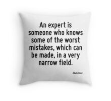An expert is someone who knows some of the worst mistakes, which can be made, in a very narrow field. Throw Pillow