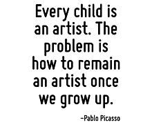 Every child is an artist. The problem is how to remain an artist once we grow up. Photographic Print
