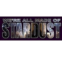 WE'RE ALL MADE OF STARDUST Photographic Print