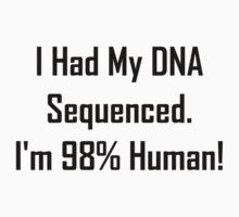 I Had My DNA Sequenced. I'm 98% Human! Kids Clothes