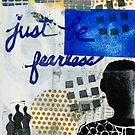 Just Be FEARLESS by © Angela L Walker