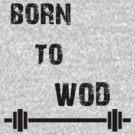 Born To WOD by jack-bradley