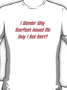 I Wonder Why Starfleet Issued Me Only 1 Red Shirt? T-Shirt