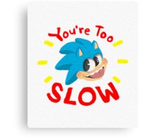 You're Too Slow Canvas Print