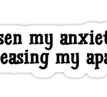 I lessen my anxiety by increasing my apathy  Sticker