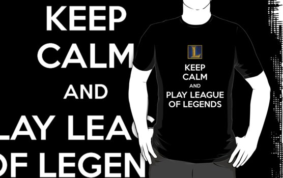 """""""KEEP CALM AND PLAY LEAGUE OF LEGENDS"""" by baconpiece"""