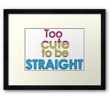 Too cute to be straight - pansexual Framed Print
