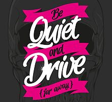 BE QUIET AND DRIVE by snevi