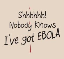 SHHH - I'VE GOT EBOLA (NOSEBLEED VERSION) by JamesChetwald