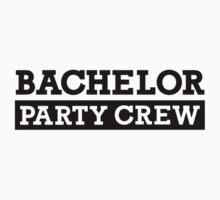 Bachelor Party Crew by Designzz
