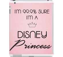 I'm 99.9% Sure I'm A Disney Princess iPad Case/Skin
