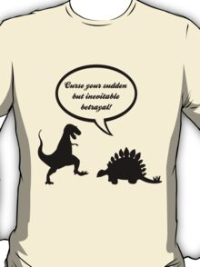 Curse your sudden but inevitable betrayal! T-Shirt