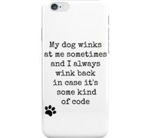 My dog winks at me sometimes... iPhone Case/Skin
