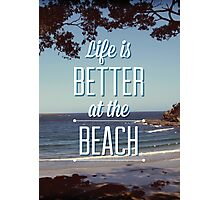 Life is Better at the Beach! Photographic Print