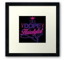 I'M A DOPE HAIRSTYLIST Framed Print