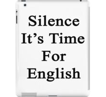 Silence It's Time For English  iPad Case/Skin
