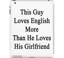 This Guy Loves English More Than He Loves His Girlfriend  iPad Case/Skin