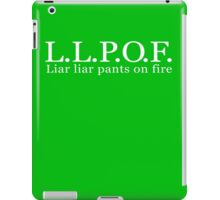 L.L.P.O.F.  Liar liar pants on fire iPad Case/Skin