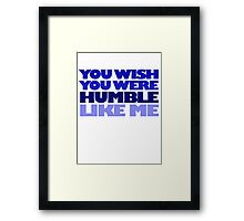 You wish you were humble like me Framed Print