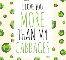 I love you more than my CABBAGES! by whatamistry