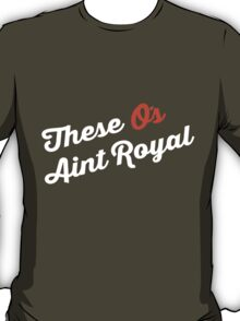 These O's Ain't Royal T-Shirt
