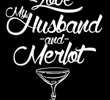 I LOVE MY HUSBAND AND MERLOT by inkedcreatively