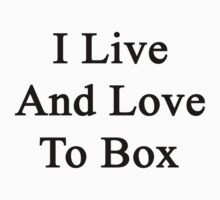 I Live And Love To Box  by supernova23