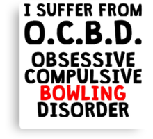 Obsessive Compulsive Bowling Disorder Canvas Print