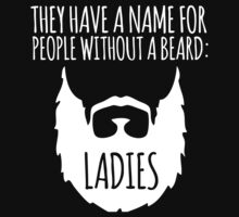 Hilarious 'They Have a Name For People Without a Beard: Ladies' Funny Beard T-Shirt by Albany Retro