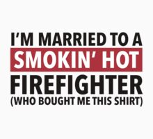 Hilarious 'I'm Married To A Smokin' Hot Firefighter (Who Bought Me This Shirt)' Comedy T-Shirt by Albany Retro