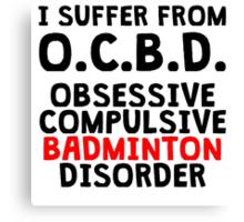 Obsessive Compulsive Badminton Disorder Canvas Print