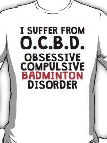 Obsessive Compulsive Badminton Disorder T-Shirt