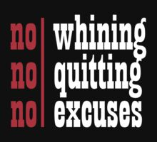 No Whining | No Quitting | No Excuses by tonyshop