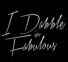 I Dabble In Fabulous by hopealittle