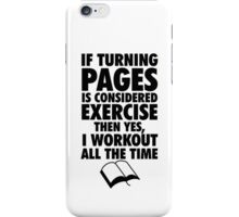 If Turning Pages is Exercise iPhone Case/Skin