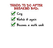 Things To Do After Breaking Bad Photographic Print