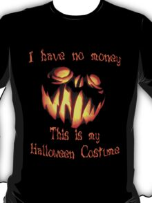 I have no money, that's my halloween costume! T-Shirt