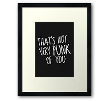 That's Not Very Punk of You (White) Framed Print