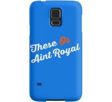 These O's Ain't Royal Samsung Galaxy Case/Skin