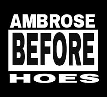Ambrose Before Hoes by mrsdeanambrose