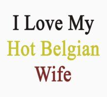 I Love My Hot Belgian Wife  by supernova23