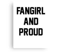 Fangirl And Proud Canvas Print