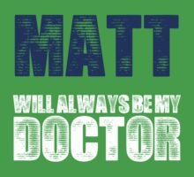 Matt will always be my doctor Kids Clothes